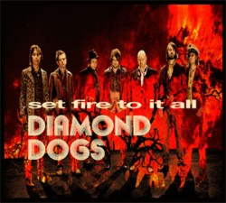 Diamond Dogs Ready To 'Set Fire To It All' In March