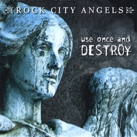Rock City Angels Release Use Once And Destroy
