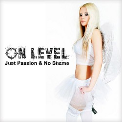 On Level Release Debut Album 'Just Passion & No Shame'