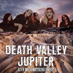 Death Valley Jupiter Release 'Give Me Something Sweet'