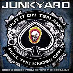 Junkyard - Put It On Ten And Pull The Knobs Off