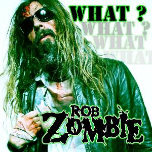 Rob Zombie's New Single What Stereaming Online