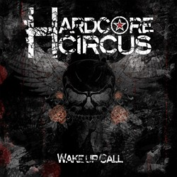 Hardcore Circus Releasing 'Wake Up Call' Debut On December 3rd