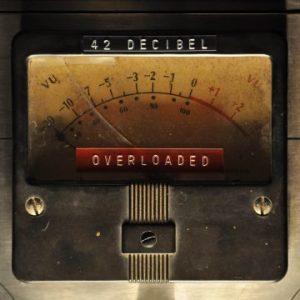 42 Decibel – 'Overloaded' (June 23, 2017)