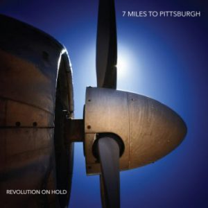 7 Miles To Pittsburgh – 'Revolution On Hold' (April 5, 2019)
