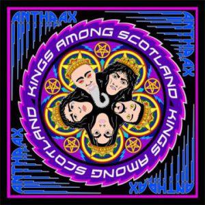 Anthrax – 'Kings Among Scotland' (April 27, 2018)