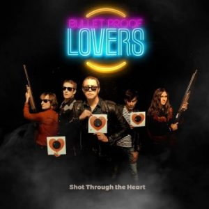 Bullet Proof Lovers – 'Shot Through The Heart' (March 31, 2017)
