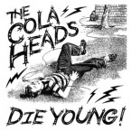 The Cola Heads: 'Die Young!'