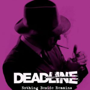 Deadline – 'Nothing Beside Remains' (April 16, 2018)