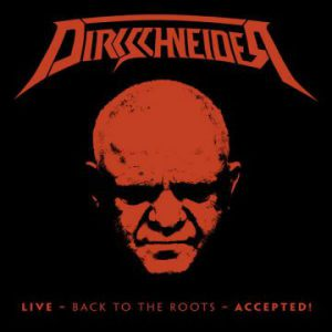 Dirkschneider – 'LIVE – Back To The Roots – Accepted' (August 4, 2017)