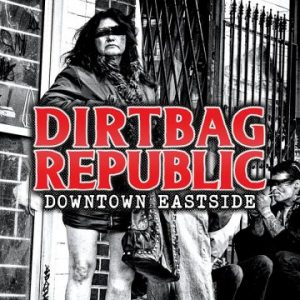Dirtbag Republic – 'Downtown Eastside' (March 30, 2017)
