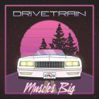 Drivetrain: 'Muscles Big'