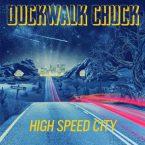 Duckwalk Chuck: 'High Speed City'