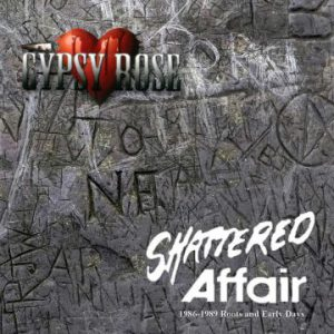 Gypsy Rose – 'Shattered Affair – 1986-1989 Roots & Early Days' (Mid-August 2018)