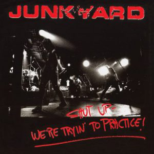 Junkyard – 'Shut Up – We're Trying' To Practice' re-release (October 2018)