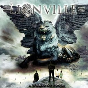 Lionville – 'A World Of Fools' (February 24, 2017)
