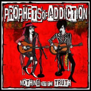 Prophets Of Addiction – 'Nothing But The Truth' (Fall 2018)