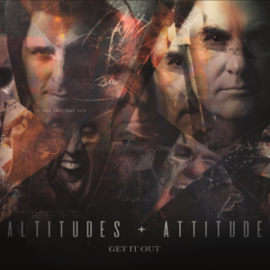 Altitudes & Attitude – 'Get It Out' (January 18, 2019)