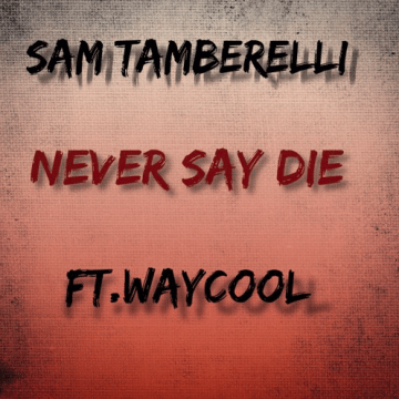 Sam Tamberelli Releases New Song Never Say Die Featuring Way Cool Sleaze Roxx