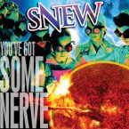 Snew: 'You've Got Some Nerve'