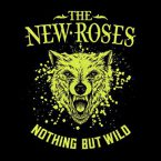 The New Roses: 'Nothing But Wild'