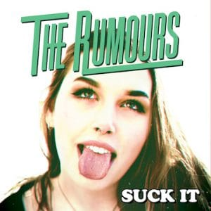 The Rumours – 'Suck It' (March 19, 2020)