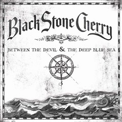 Black Stone Cherry - Between The Devil & The Deep Blue Sea
