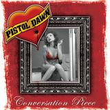 Pistol Dawn - Conversation Piece