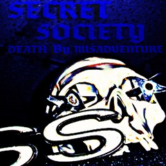 Secret Society - Death By Misadventure
