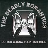 The Deadly Romantics - Do You Wanna Rock And Roll