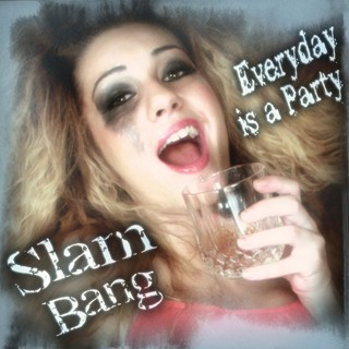 Slam Bang - Everyday Is A Party