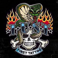 L.U.S.T. - First Tattoo