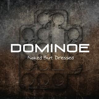 Dominoe - Naked But Dressed