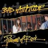 Bad Attitude - Prisoners Of Rock