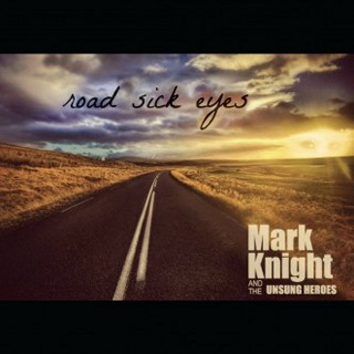 Mark Knight And The Unsung Heroes - Road Sick Eyes