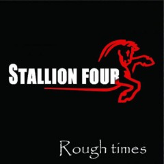 Stallion Four - Rough Times
