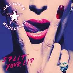 Hardcore Superstar - Split Your Lip