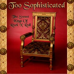 Too Sophisticated - The Sweet Kings Of Rock N' Roll