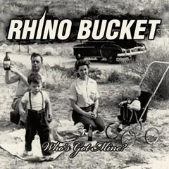 Rhino Bucket - Who's Got Mine?