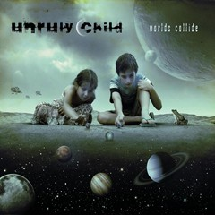 Unruly Child - Worlds Collide