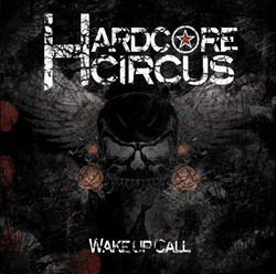 Hardcore Circus Reissue 'Wake Up Call'