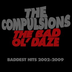The Compulsions Release 'The Bad Ol' Daze: Baddest Hits 2002-2009'