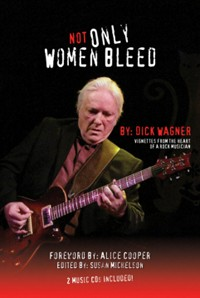 Dick Wagner's 'Not Only Women Bleed' Book Now Avaliable In Hard Cover