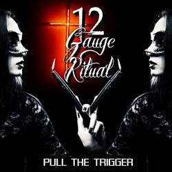 12 Gauge Ritual 'Pull The Trigger' On EP Release