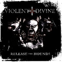 Violent Divine To Drop Release The Hounds On March 11