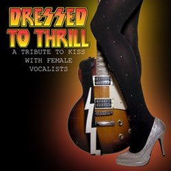 'Dressed To Thrill: A Tribute To KISS With Female Vocalists' Now Available