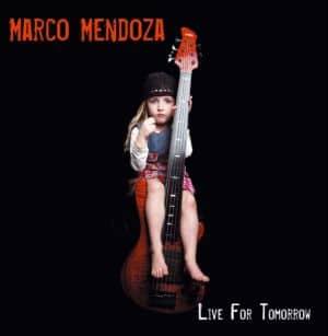 Marco Mendoza - Live For Tomorrow