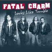 Fatal Charm - Looks Like Trouble