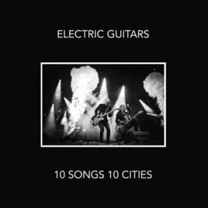 Electric Guitars: '10 Songs 10 Cities'