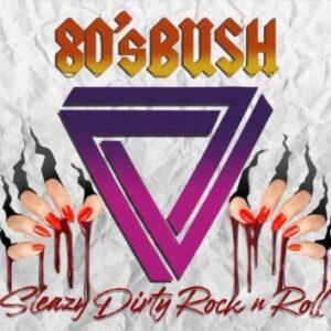 80's Bush: 'Sleazy Dirty Rock n Roll'